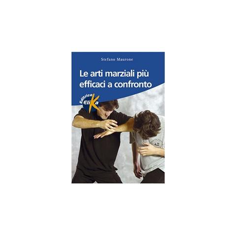 LIBRO LE ARTI MARZIALI PIÙ EFFICACI A CONFRONTO ELIKA